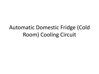 Automatic Domestic Fridge (Cold Room) Cooling Circuit