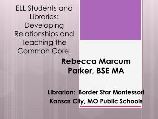 ELL Students and  Libraries :  Developing  R elationships  and  Teaching  the Common Core