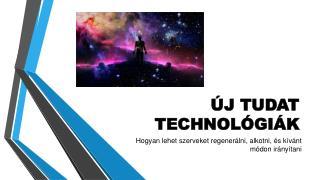 ÚJ TUDAT  TECHNOLÓGIÁK