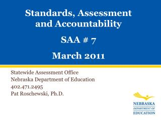 Statewide Assessment Office Nebraska Department of Education 402.471.2495 Pat Roschewski, Ph.D.