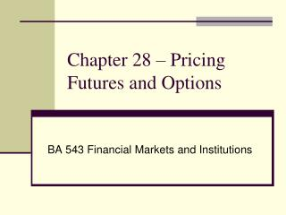 Chapter 28 – Pricing Futures and Options