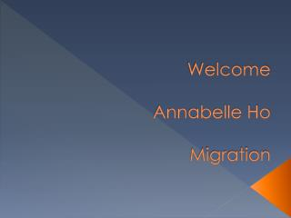 Welcome Annabelle Ho Migration
