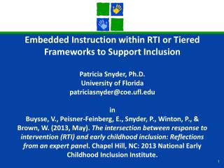 Embedded Instruction within RTI or Tiered Frameworks to Support Inclusion Patricia Snyder, Ph.D.