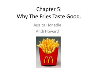 Chapter 5: Why The Fries Taste  G ood.