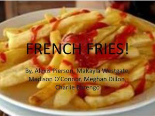FRENCH FRIES!
