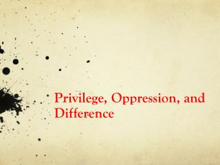Privilege, Oppression, and Difference