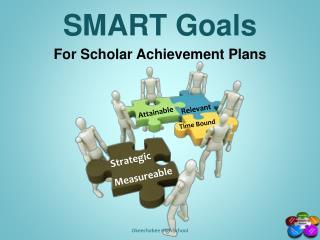 SMART Goals  For Scholar Achievement Plans