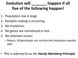 Evolution will  _______  happen if all five of the following happen!