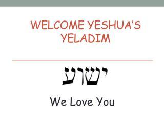 Welcome Yeshua's Yeladim
