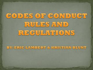 CODES  OF CONDUCT  RULES AND REGULATIONS BY: ERIC LAMBERT & KRISTIAN BLUNT