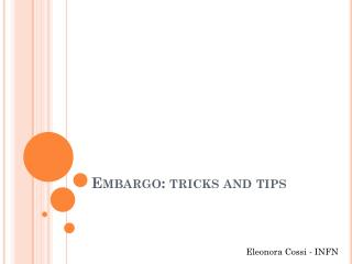 Embargo: tricks and tips