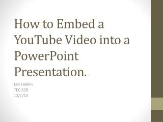 How to Embed a YouTube Video into a PowerPoint Presentation.