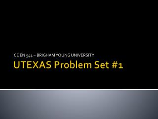 UTEXAS Problem Set #1