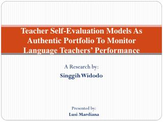 Teacher Self-Evaluation Models As Authentic Portfolio To Monitor Language Teachers' Performance