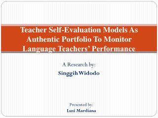 Teacher Self-Evaluation Models As Authentic Portfolio To Monitor Language Teachers' Performance