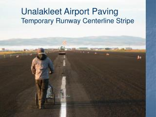 Temporary Runway Centerline Stripe - Unalakleet Airport Paving