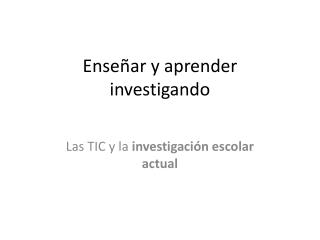 Enseñar y aprender investigando
