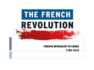 FRENCH MONARCHY IN CRISIS 1789-1815