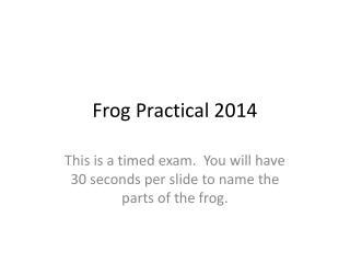 Frog Practical 2014
