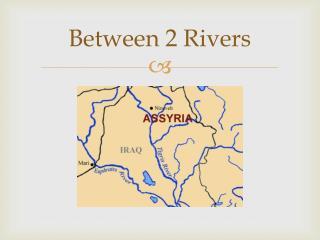 Between 2  R ivers