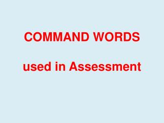 COMMAND WORDS  used in Assessment