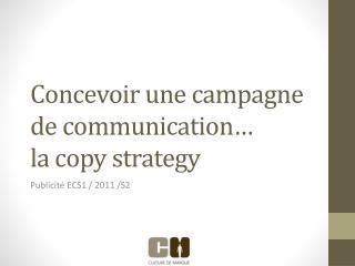 Concevoir une campagne de communication … la copy  strategy