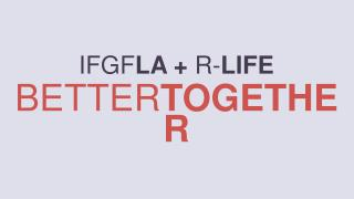 IFGF LA + R- LIFE BETTER TOGETHER