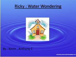 Ricky : Water Wondering