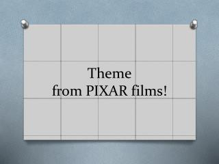 Theme  from PIXAR films!