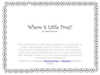 Where is Little Frog? By: Jessica Finch, SLP