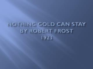 Nothing Gold Can Stay by Robert Frost 1923