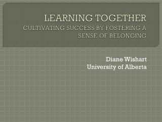 LEARNING TOGETHER CULTIVATING SUCCESS BY FOSTERING A SENSE OF BELONGING