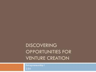 Discovering Opportunities for venture Creation