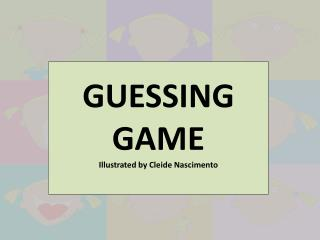 GUESSING  GAME Illustrated by Cleide Nascimento