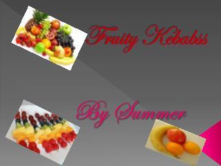 Fruity Kebabss
