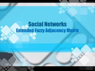 Social Networks  Extended Fuzzy Adjacency Matrix