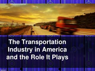 The Transportation Industry in America and the Role It Plays