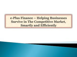 e-Plus Finance – Helping Businesses Survive in The Competiti