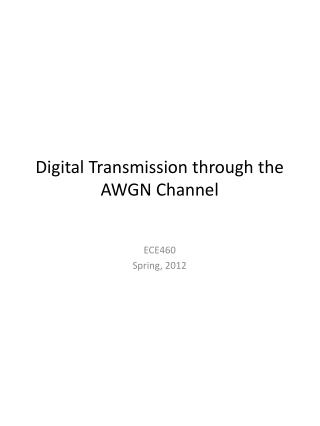 Digital Transmission through the AWGN Channel