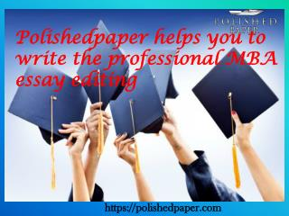 Polishedpaper helps you to write the professional MBA essay