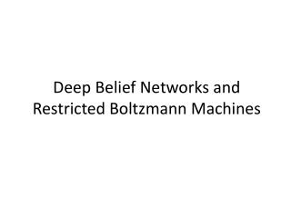 Deep Belief Networks and Restricted Boltzmann Machines