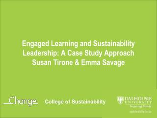 Engaged Learning and Sustainability Leadership: A Case Study Approach Susan Tirone & Emma Savage