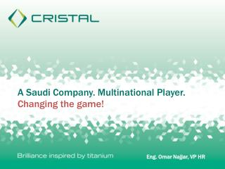 A Saudi Company. Multinational Player.  Changing the game!
