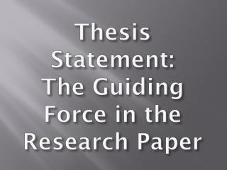 Thesis Statement: The Guiding Force in the Research Paper