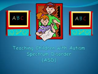 Teaching Children with Autism Spectrum Disorder (ASD)