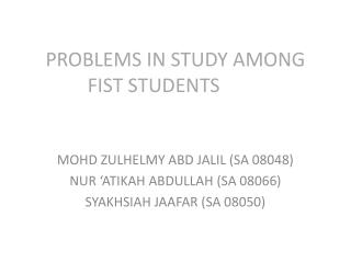 PROBLEMS IN STUDY AMONG FIST STUDENTS