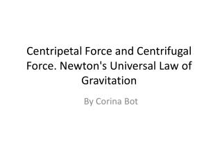 Centripetal Force and Centrifugal Force. Newton's Universal Law of Gravitation