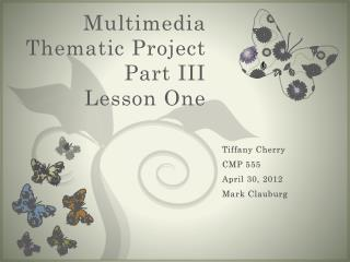 Multimedia Thematic Project Part III Lesson One