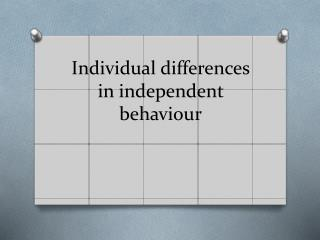 Individual differences in independent behaviou r
