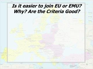 Is  it easier  to join EU  or  EMU?  Why ?  Are  the  Criteria Good ?